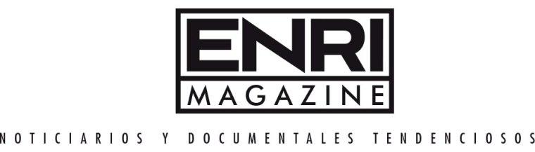 Enri Magazine, noticiarios y documentales tendenciosos