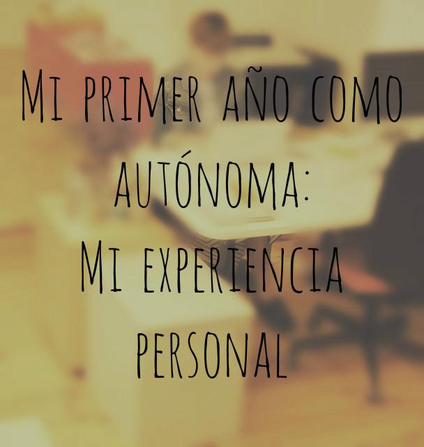 Mi primer año como autónoma: Mi experiencia personal